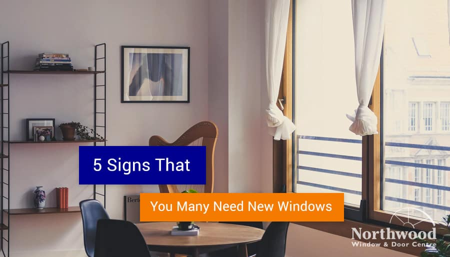 5 Signs That You Need to Replace Your Doors or Windows