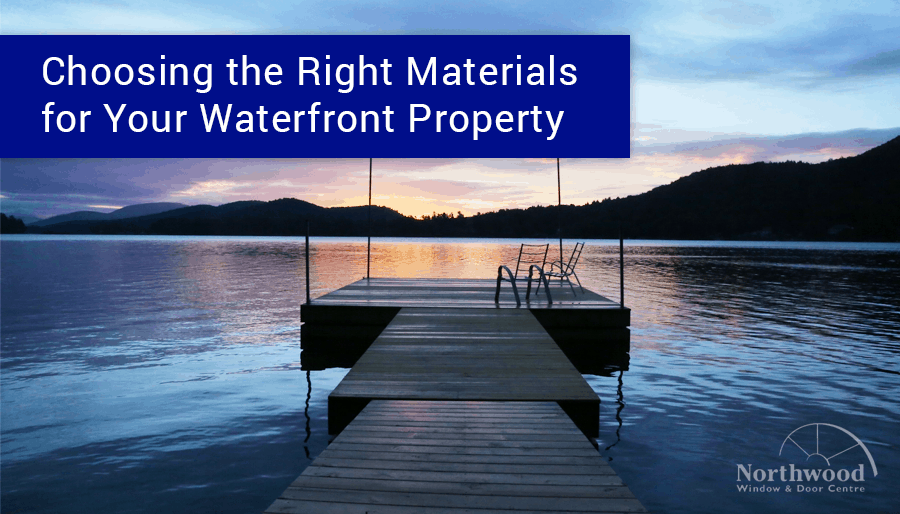Right Materials for your Waterfront Property
