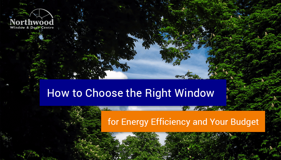 How to choose the right window for energy efficiency and your budget