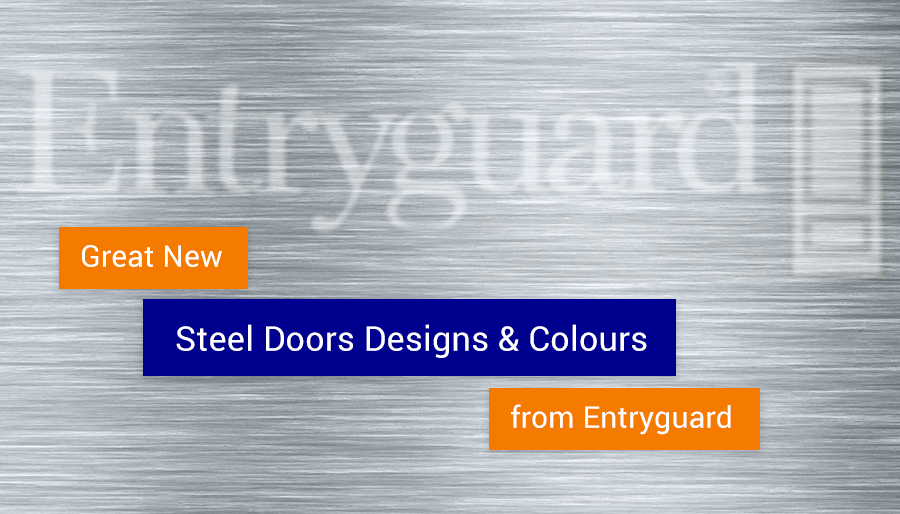 Great New Steel Doors designs and Colours from Entryguard