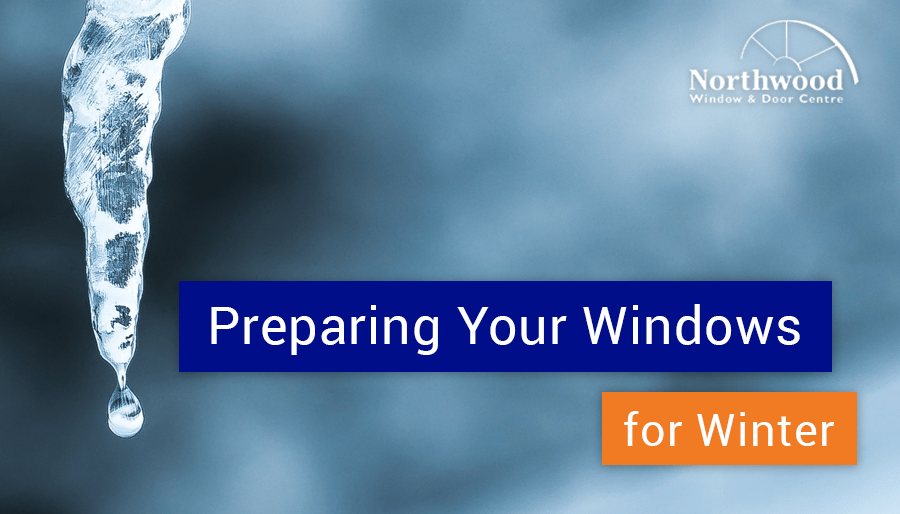Winter is Coming! Preparing Your Windows for Winter